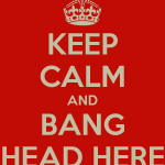 keep-calm-and-bang-head-here-24